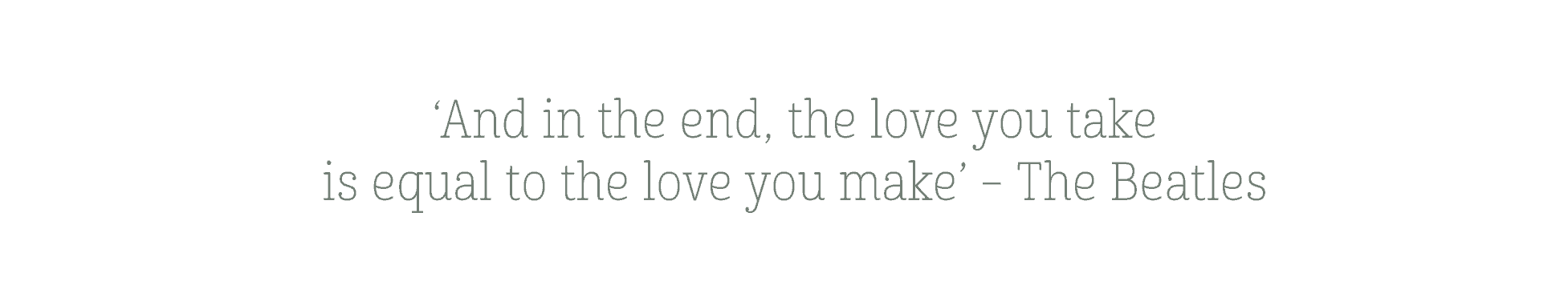 Love you take is equal to the love you make