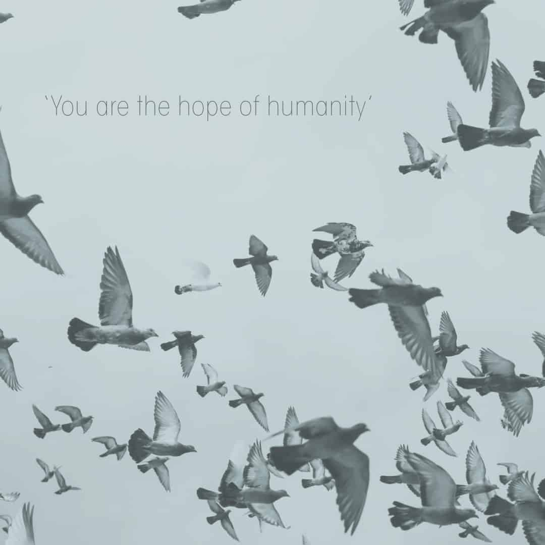 You are the hope of humanity
