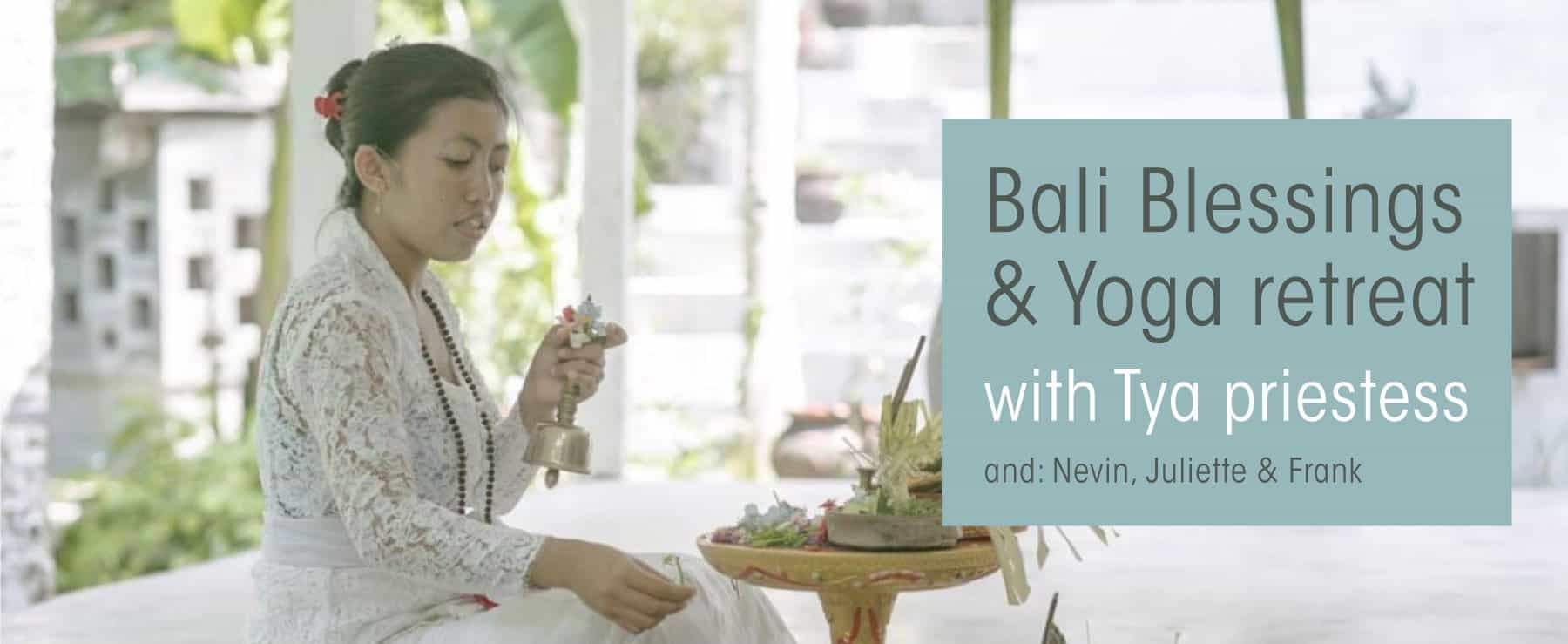 Bali Blessings & Yoga retreat with Tya priestess